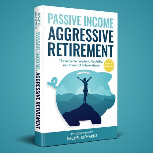 Passive Income, Agressive Retirement