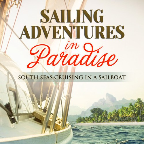 Create KILLER cover for ebook 'Sailing Adventures in Paradise' already published