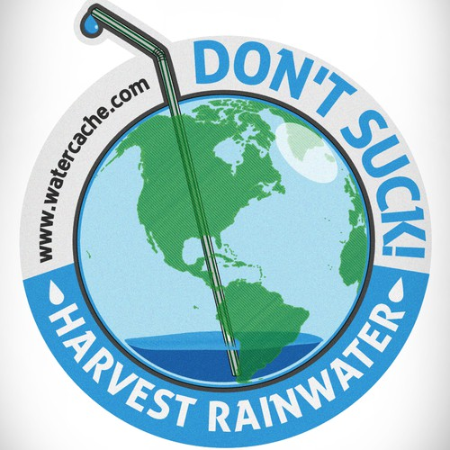 "Create globe illustration saying ""Don't Suck, Harvest Rainwater"""