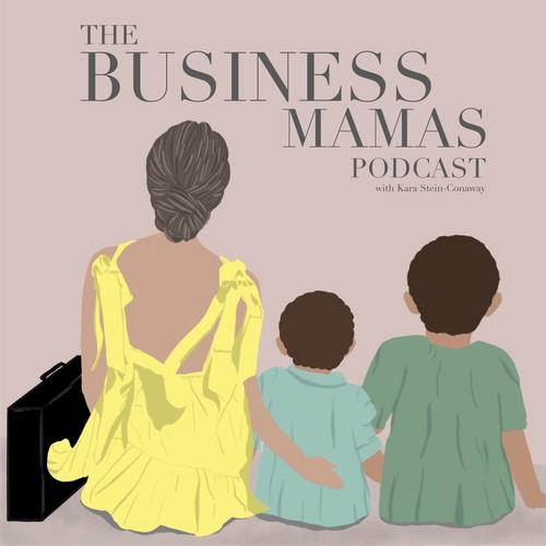 Podcast Cover for the Business Mamas Podcast with Kara Stein-