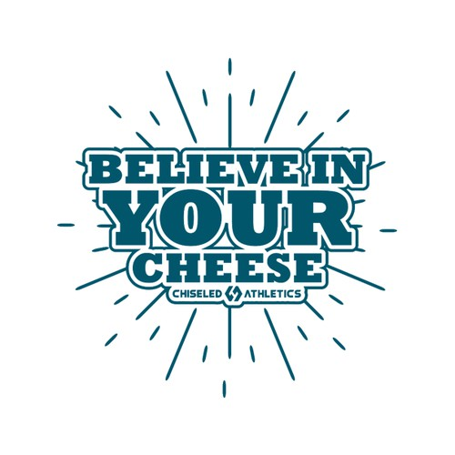 """""""Believe In Your Cheese"""""""