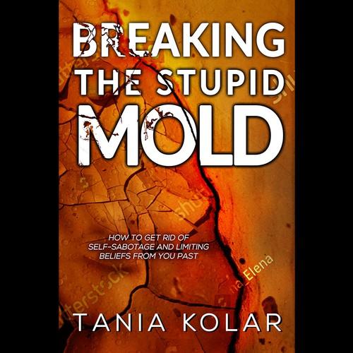 - BREAKING THE STUPID MOLD -