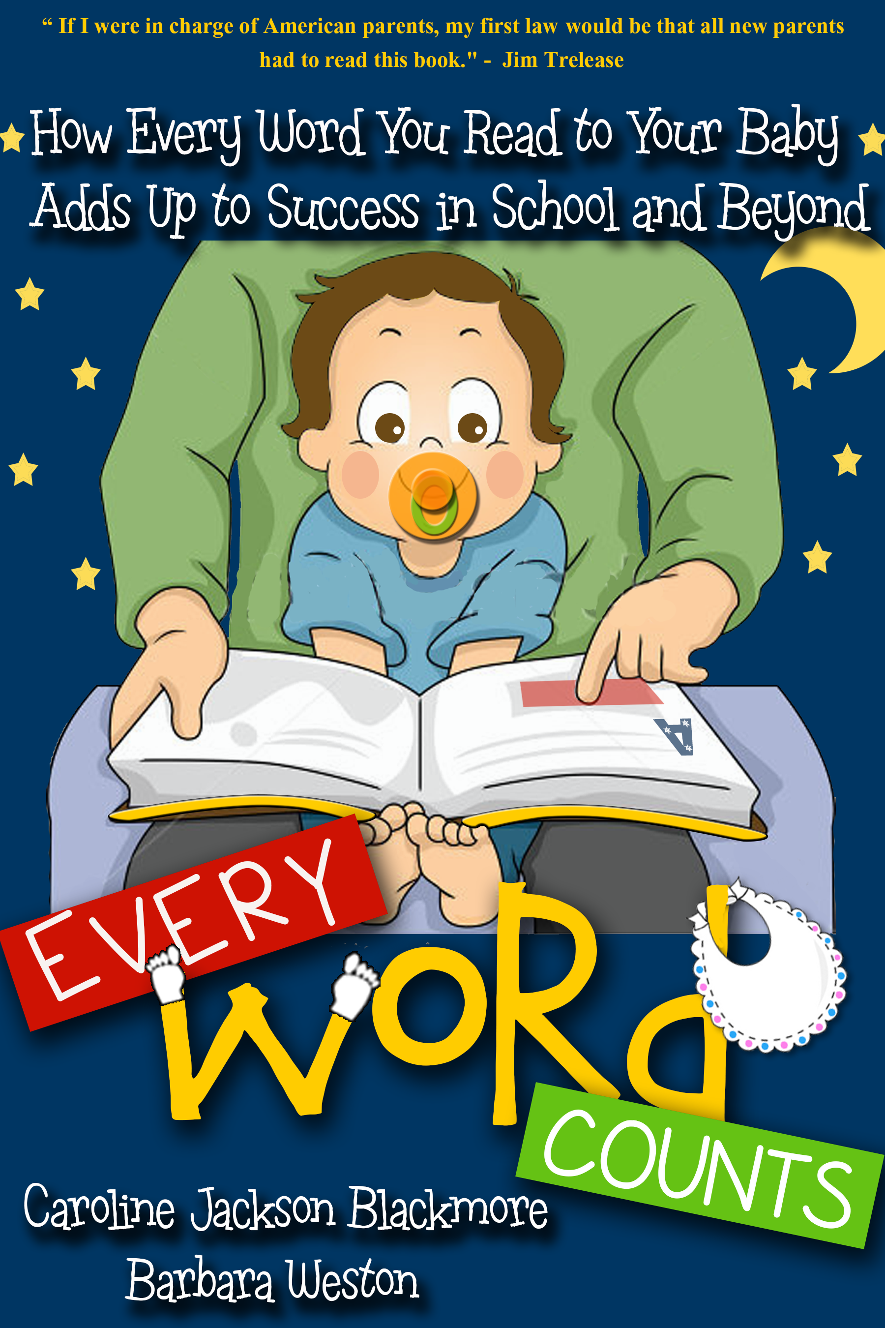 EVERY WORD COUNTS, How Every Word You Read to Your Baby Adds Up to Success in School and Beyond