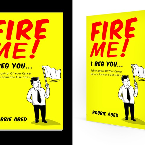 Fire Me I Beg You Book Cover. Looking for your creative freedom.