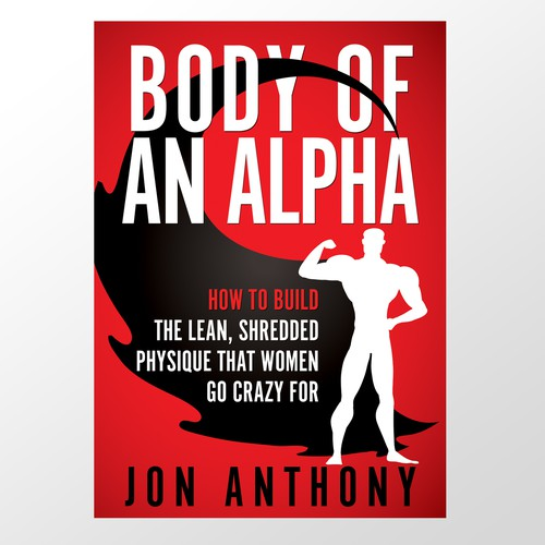 Body of an Alpha: How to Build The Lean, Shredded Physique That Women Go Crazy For