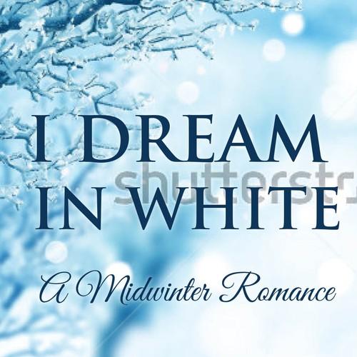 I DREAM IN WHITE   A Midwinter Romance