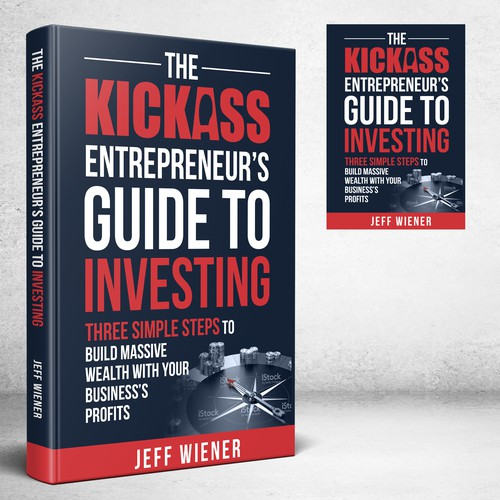 Title: THE KICKASS ENTREPRENEUR'S GUIDE TO INVESTING - Subtitle: Three Simple Steps to Build Massive Wealth with Your Business's Profits