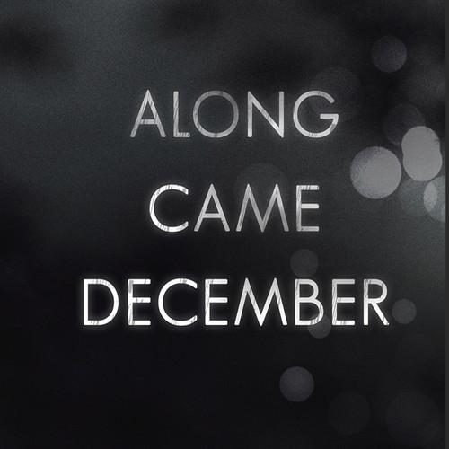 Along came december