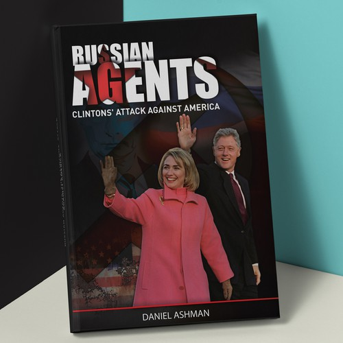 Russian Agents: the Clintons' Attack Against America