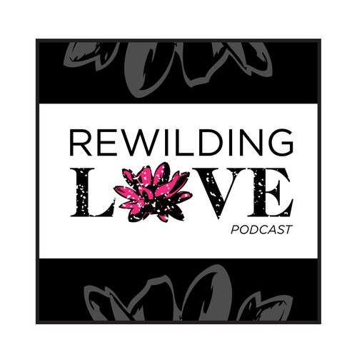 REWILDING LOVE PODCAST