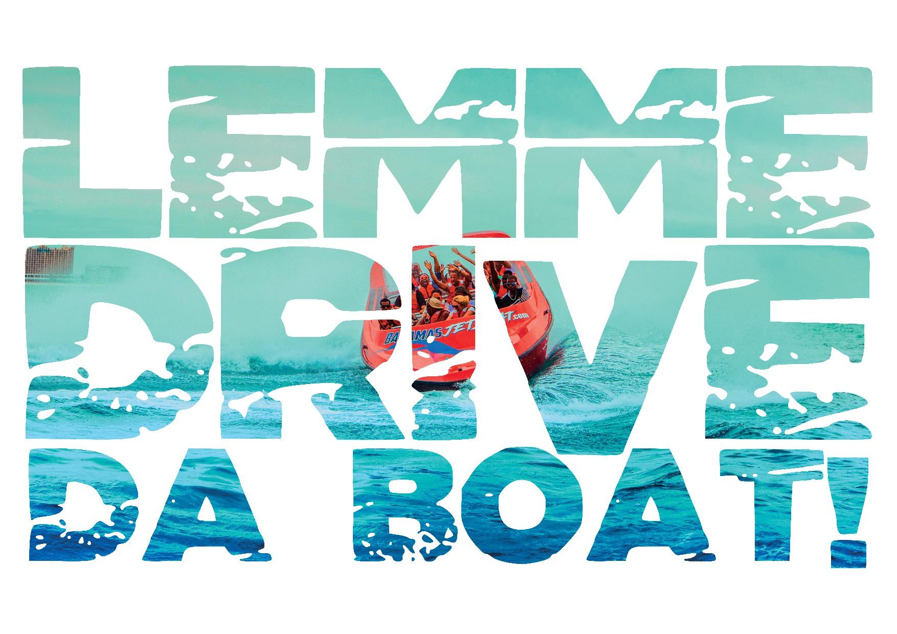 """""""Lemme drive da boat!"""""""