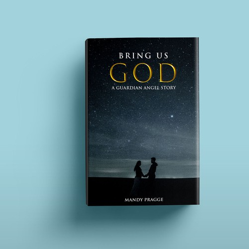 Bring Us God: A Guardian Angel Story