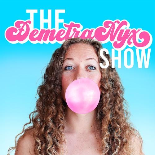 The Demetra Nyx Show