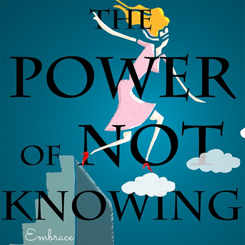 The Power of Not Knowing