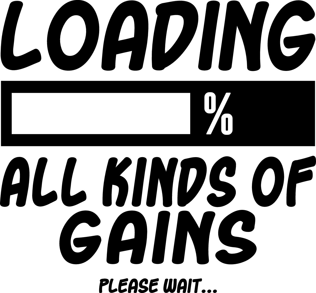 INSTALLING ALL KINDS OF GAINS PLEASE WAIT T-SHIRT