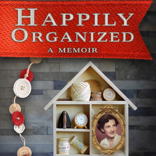 Happily Organized: Little Stories About My Mom, the Most Organized Person in the World