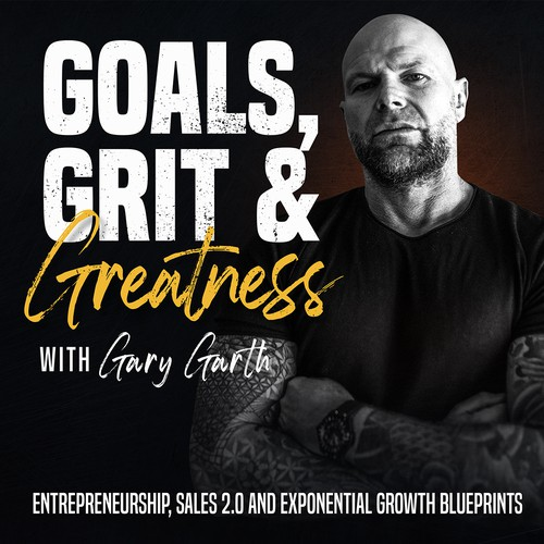 Goals, Grit & Greatness with Gary Garth
