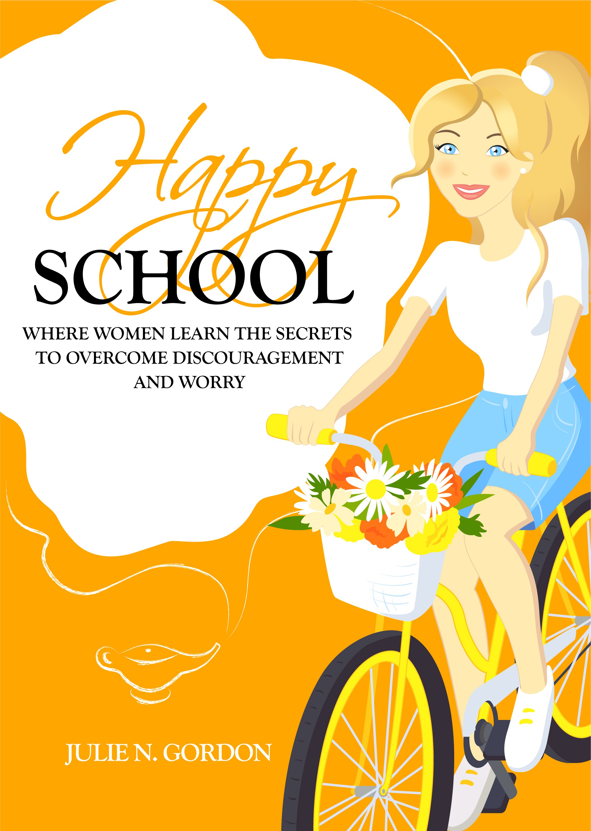 Happy School: Where Women Learn the Secrets to Overcome Discouragement and Worry