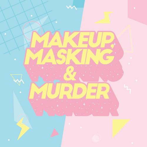 Makeup, Masking & Murder - Online Podcast