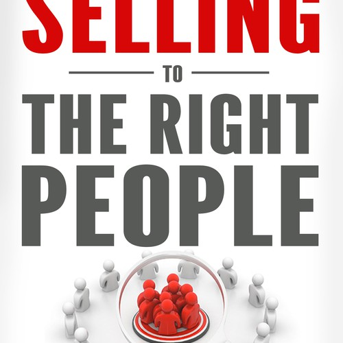 Selling to the Right People — we'd like an energetic but sophisticated sales book cover.