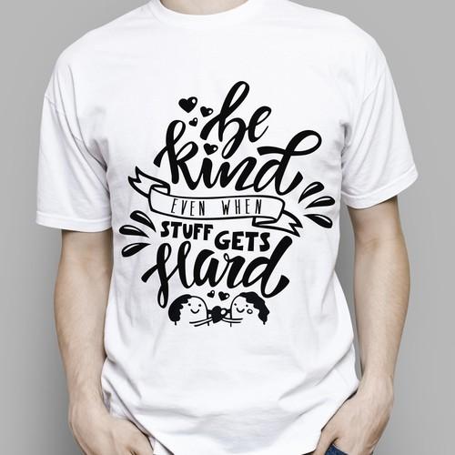 """T-shirt lettering design """"Be kind even when stuff gets hard"""""""