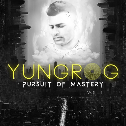 YUNGROG PURSUIT OF MASTERY ALBUM COVER