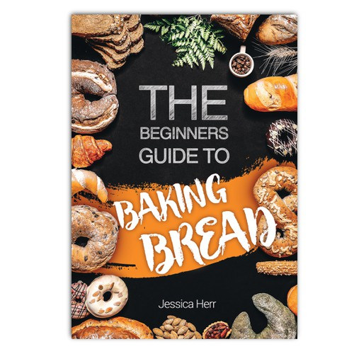 The Beginners Guide to Baking Bread