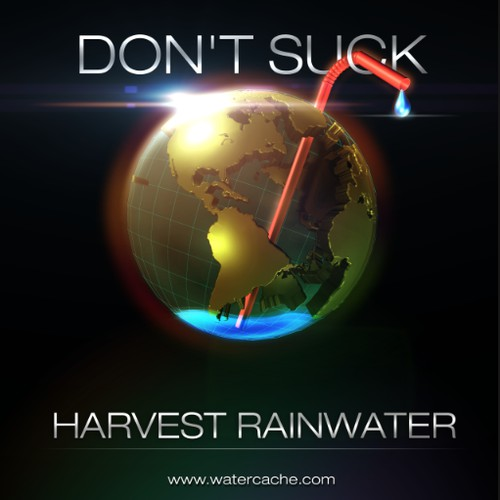 "Create globe illustration saying ""Don't Suck, Harvest Rainwater"""