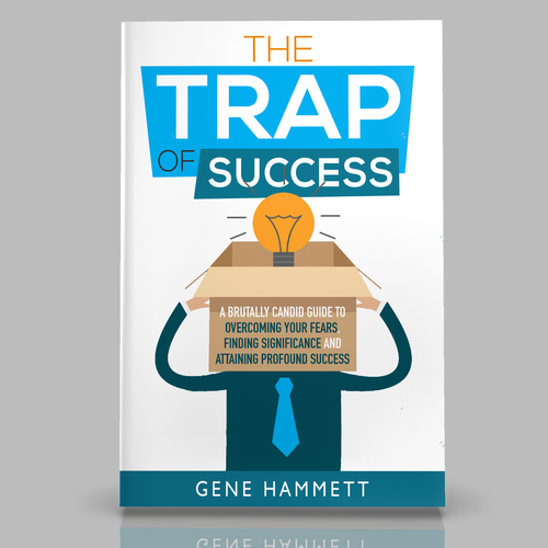 The Trap of Success: A Brutally Candid Guide to Overcoming Your Fears, Finding Significance, and Attaining Profound Success