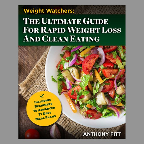 Weight Watchers: The Ultimate Guide For Rapid Weight Loss And Clean Eating
