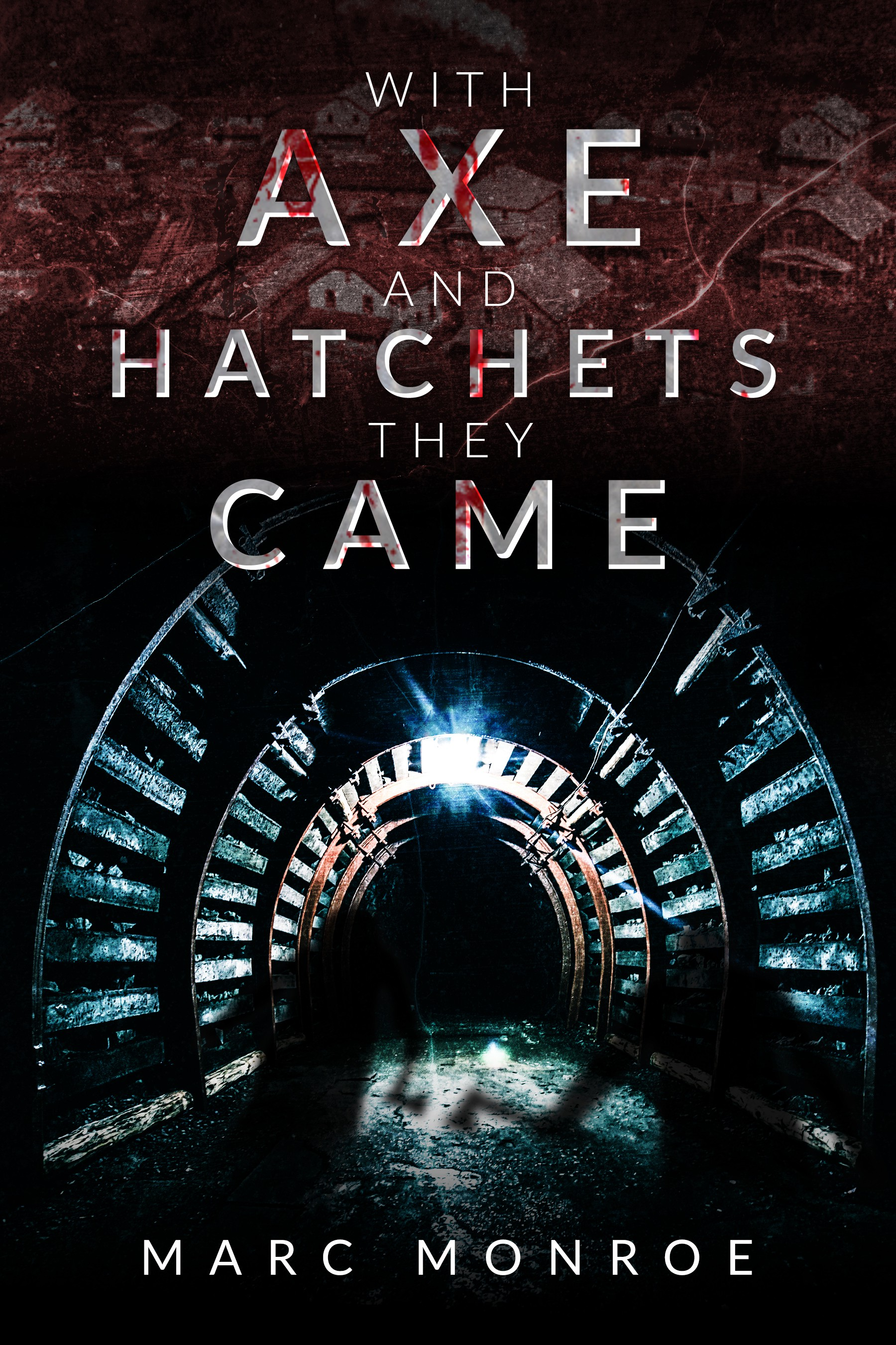 With Axe and Hatchets They Came by Marc Monroe