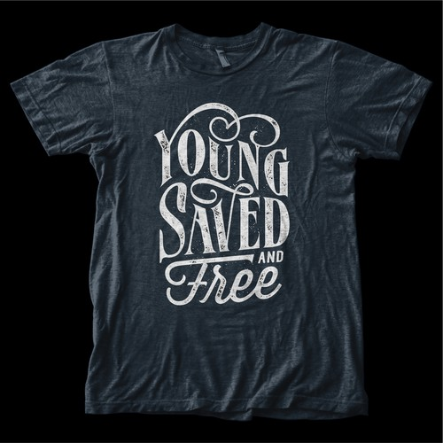 Young, Saved, & Free Tshirt Design!!!!!!!