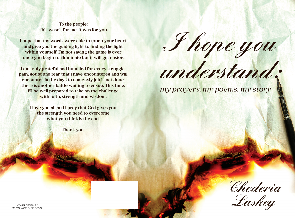 I hope you understand: my prayers, my poems, my story