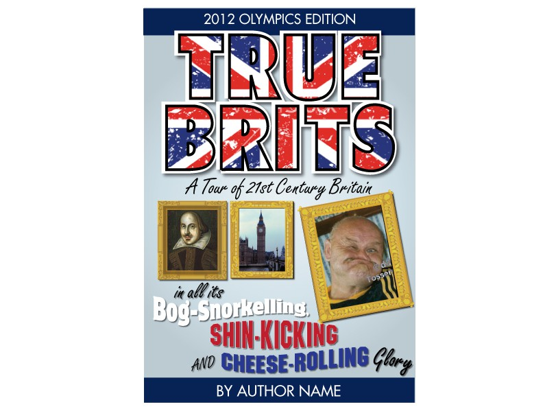 TRUE BRITS -- A Gurning, Shin Kicking, Bog Snorkelling, and Cheese Rolling travel book ButNotAsWe