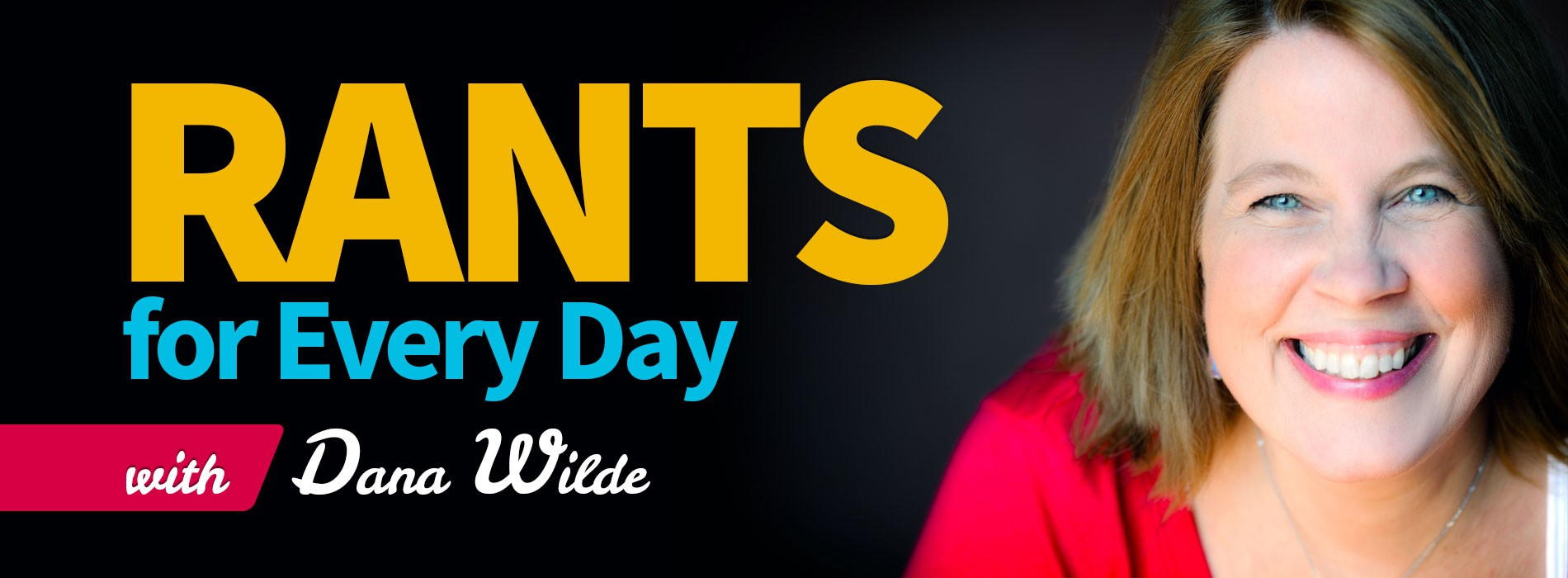 1900x700 Rants for Every Day with Dana Wilde