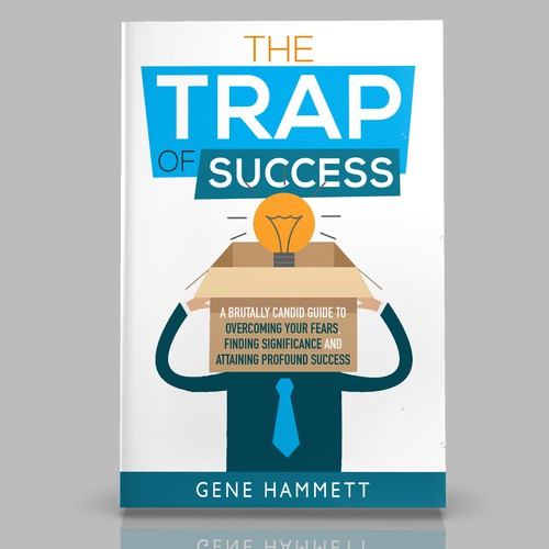 The Trap of Success: A Brutally Candid Guide to Overcoming Your Fears, 