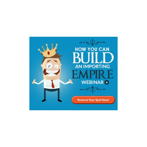 Help create series of banner ads for 'How You Can Build an Importing Empire' Webinar!