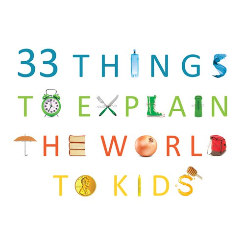 "Cover design for amazing children's book ""33 Things to explain the world to kids""."
