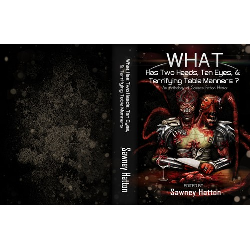 Cover Design for Horror/Sci-Fi Anthology WHAT HAS TWO HEADS, TEN EYES, AND TERRIFYING TABLE MANNERS?