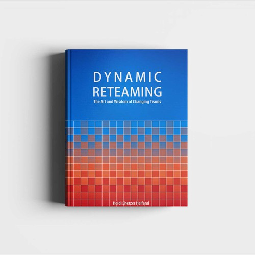 Cover Art for LeanPub Book: Dynamic Reteaming: The Art & Wisdom of Changing Teams