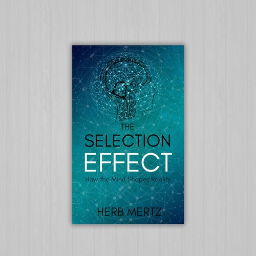 The Selection Effect: How the Mind Shapes Reality by Herb Mertz