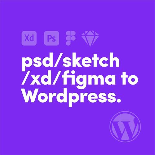psd/sketch /xd/figma to  Wordpress.