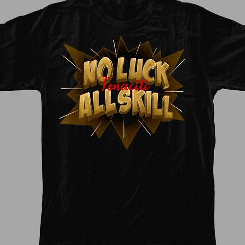 No Luck No Skill T-shirt Design