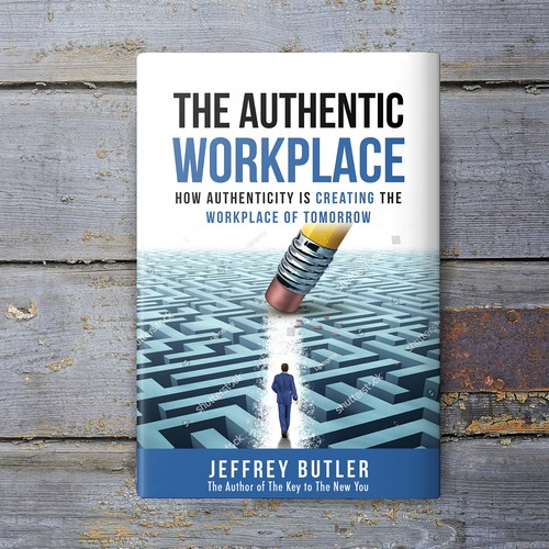 The Authentic Workplace - How Authenticity is Creating the Workplace of Tomorrow