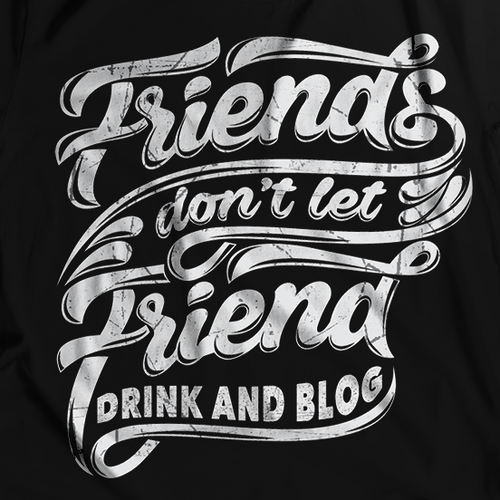T-shirt Design - Friends Don't Let Friends Drink & Blog