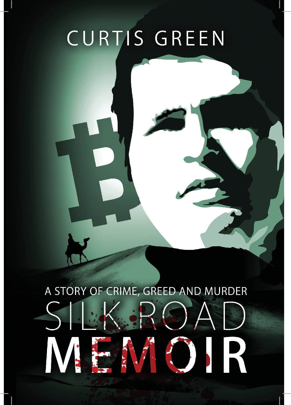 Silk Road Memoir: A Story of Crime, Greed and Murder.
