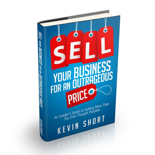 Book cover design for Kevin Short - Sell Your Business for an Outrageous Price