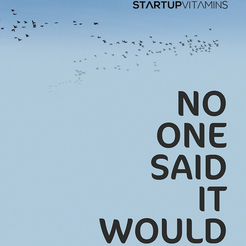 """Poster with a quote """"No one said it would be easy"""" for Startup Vitamins"""