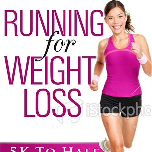 Create the next book or magazine cover for Running For Weight Loss: 5k To Half Marathon