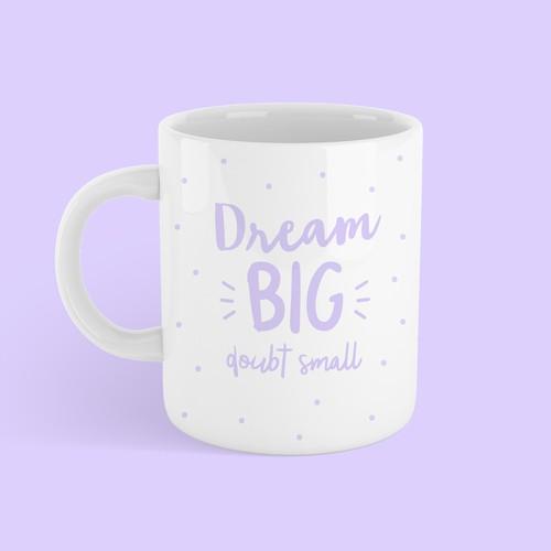 MUG - Dream BIG doubt small